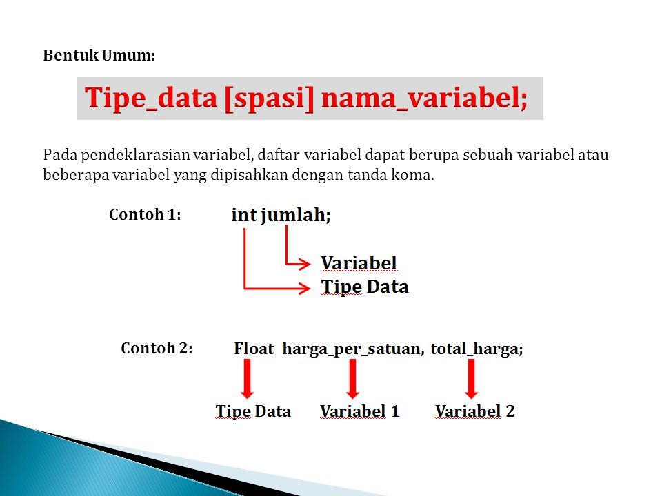 Tipe_data [spasi] nama_variabel;